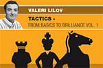 Valeri Lilov: Tactics: From Basics to Brilliance, Vol. 1